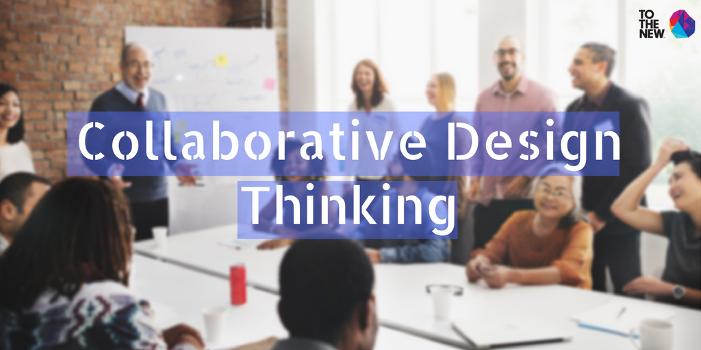 Collaborative-Design thinking-TOTHENEW