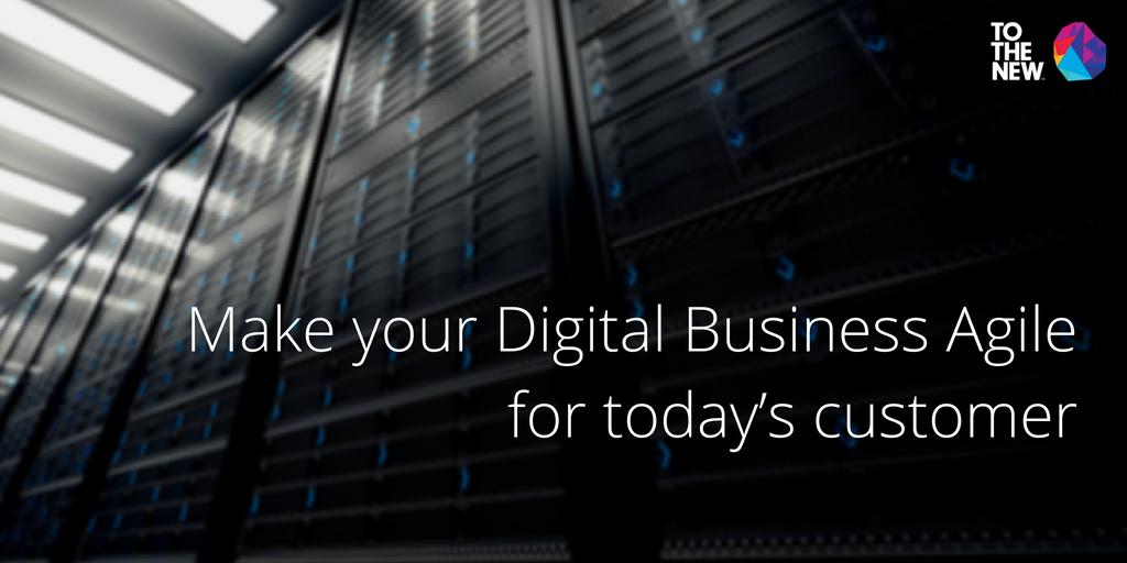 Make your Digital Business Agile for today's Customer-Banner